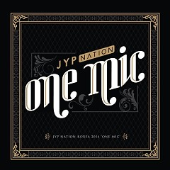 JYP Nation Korea 2014 'One Mic' (Live) - JYP Nation