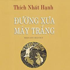 Đường Xưa Mây Trắng - Theo Gót Chân Bụt - Thiền Sư Thích Nhất Hạnh