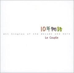 10Nen Monogatari: All Singles Of The Decade And More - Le Couple
