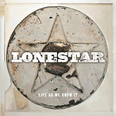 Life As We Know It - Lonestar