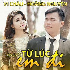 LK Từ Lúc Em Đi (Single) - Vi Châu, Hoàng Nguyên (Trữ Tình)