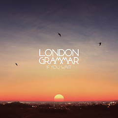 If You Wait - EP - London Grammar