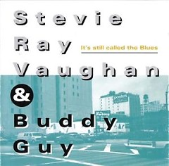 It's Still Called The Blues - Stevie Ray Vaughan,Buddy Guy