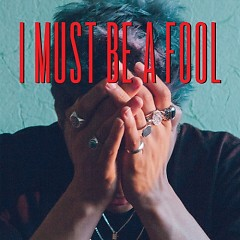 I Must Be A Fool (Single) - My Q