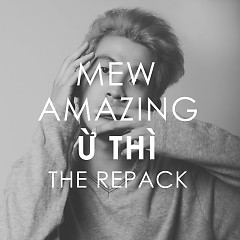 Ừ Thì (The Repack) - Mew Amazing
