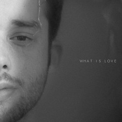 What Is Love (Single) - Jaymes Young
