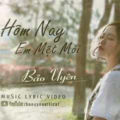 Hôm Nay Em Mệt Mỏi (Single) - Bảo Uyên