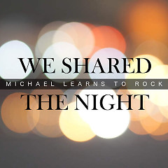We Shared The Night (Single) - Michael Learns To Rock