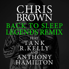 Back To Sleep (Legends Remix) - Chris Brown,Tank,R.Kelly,Anthony Hamilton