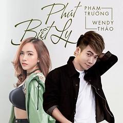 Phút Biệt Ly (Single) - Wendy Thảo, Phạm Trưởng