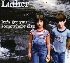 Let's Get You Somewhere Else - Luther