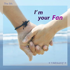 I'm Your Fan (Single) - Taesuny