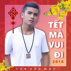 Tết Mà Vui Đi (Single) - Tấn Văn MDP