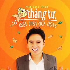 Cá Tháng Tư, Thật Thật Đùa Đùa (Single) - Phan Mạnh Quỳnh