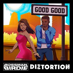 Good Good (Single) - Bossman Birdie, Diztortion