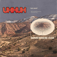Uh Huh (Single) - Somewhere Else