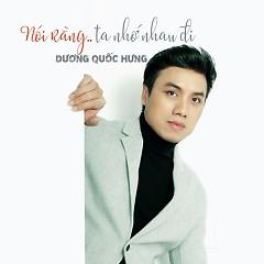 Nói Rằng Ta Nhớ Nhau Đi (Single) - Dương Quốc Hưng