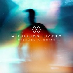 A Million Lights - Michael W. Smith