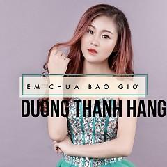 Em Chưa Bao Giờ (Single) - Dương Thanh Hằng