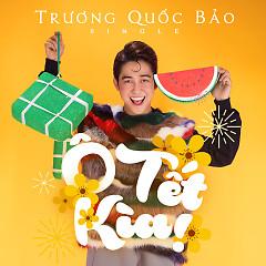 Ô Tết Kìa (Single) - Trương Quốc Bảo