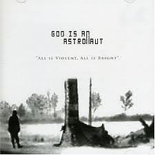 All Is Violent All Is Bright - God Is an Astronaut