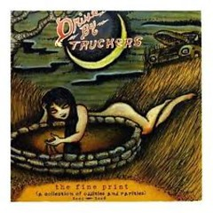 The Fine Print Oddities And Rarities  - Drive By Truckers