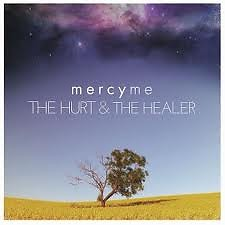 The Hurt And The Healer - MercyMe