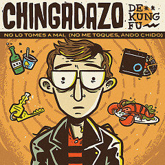 No Lo Tomes A Mal (No Me Toques, Ando Chido) (Single) - Chingadazo De Kung Fu