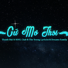 Cứ Mơ Thôi (Single) - Thanh Bùi, Soul Club, The Young Lyricist, Dreams Family