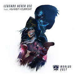 Legends Never Die (Single) - Jeff Danna & Mychael Danna, Against The Current