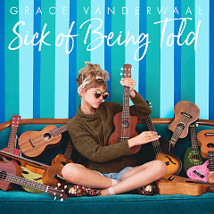 Sick Of Being Told (Single) - Grace VanderWaal