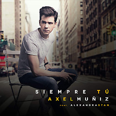 Siempre Tú (Single) - Axel Muñiz, Alexandra Stan