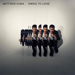 Hard To Love (Single) - Matthew Koma