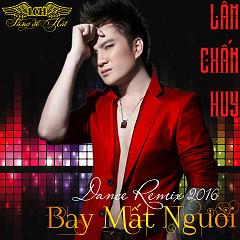 Remix 2016 Bay Mất Người - Lâm Chấn Huy