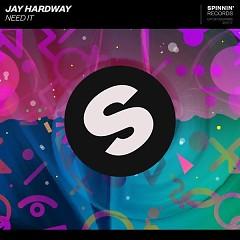 Need It (Single) - Jay Hardway