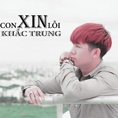 Con Xin Lỗi (Single) - Khắc Trung
