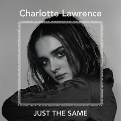 Just the Same (Single) - Charlotte Lawrence