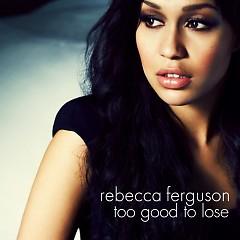 Too Good To Lose - Single - Rebecca Ferguson
