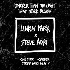 Darker Than The Light That Never Bleeds (Chester Forever Steve Aoki Remix) (Single)