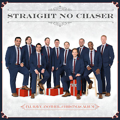 I'll Have Another...Christmas Album - Straight No Chaser
