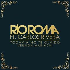 Todavía No Te Olvido (Versión Mariachi) (Single) - Río Roma, Carlos Rivera