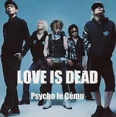 Love Is Dead - Psycho le Cemu
