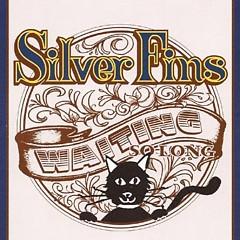 Waiting so Long - Silver Fins