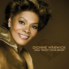 Only Trust Your Heart - Dionne Warwick