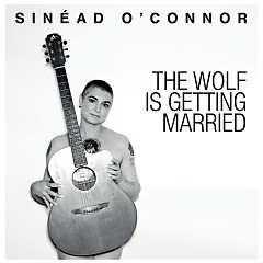The Wolf Is Getting Married - Single - Sinéad O'Connor