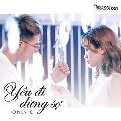 Yêu Đi Đừng Sợ (Yêu Đi Đừng Sợ OST) (Single) - OnlyC