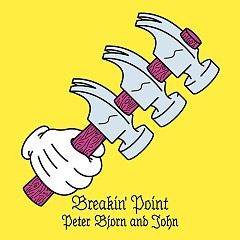 Breakin' Point - Peter Bjorn and John