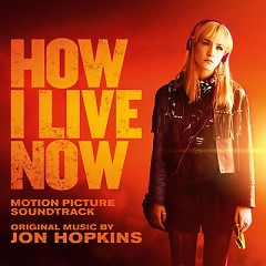 How I Live Now OST - Jon Hopkins