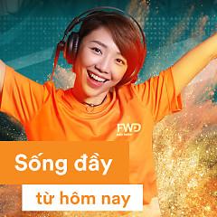 Sống Đầy Từ Hôm Nay - Tóc Tiên, Phạm Anh Khoa, Cao Minh Thiên Tùng
