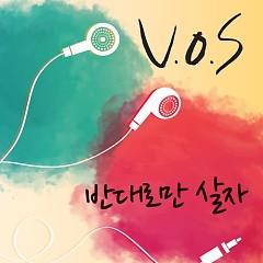 Let's Live Oppositely  - V.O.S